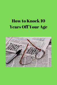 How to Knock 10 Years Off Your Age